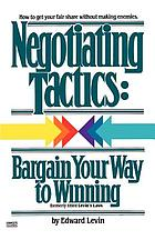 Negotiating tactics : bargain your way to winning