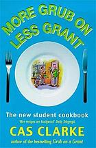 More grub on less grant : the new student cookbook