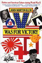 V was for victory : politics and American culture during World War II