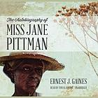 The autobiography of Miss Jane Pittman : the famous, inspiring story of one woman's courageous battle for freedom
