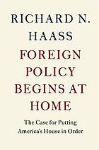 Foreign policy begins at home : the case for putting America's house in order