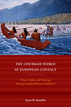 The Chumash world at European contact : power, trade, and feasting among complex hunter-gatherers