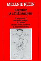 Narrative of a child analysis : the conduct of the psycho-analysis of children as seen in the treatment of a ten-year-old boy