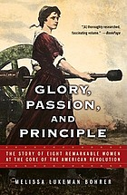 Glory, passion, and principle : the story of eight remarkable women at the core of the American Revolution