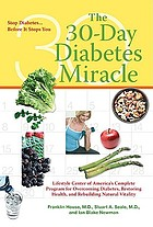 The 30-day diabetes miracle : Lifestyle Center of America's complete program to stop diabetes, restore health, and build natural vitality