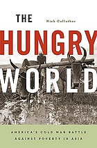 The hungry world : America's Cold War battle against poverty in Asia