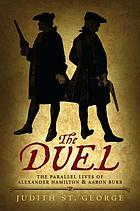 The duel : the parallel lives of Alexander Hamilton & Aaron Burr