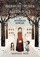 The incorrigible children of ashton place #1 : the mysterious howling