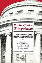 Public choice and regulation : a view from inside the Federal Trade Commission
