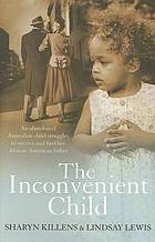 The inconvenient child : an abandoned Australian child struggles to survive and find her African American father