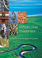 Where river meets sea : exploring Australia's estuaries