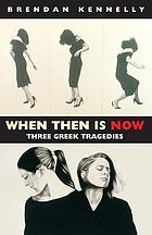 When then is now : three Greek tragedies
