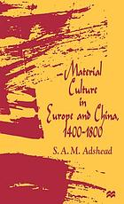 Material culture in Europe and China, 1400-1800 : the rise of consumerism