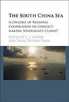 The South China Sea : a crucible of regional cooperation or conflict-making sovereignty claims?