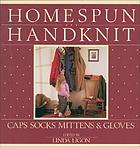 Homespun, handknit : caps, socks, mittens & gloves