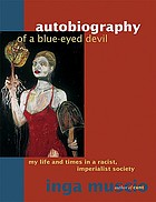 Autobiography of a blue-eyed devil : my life and times in a racist, imperialist society