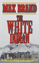 The White Indian : Book One of the Rusty Sabin Saga.