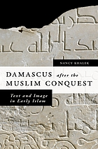 Damascus after the Muslim conquest : text and image in early Islam