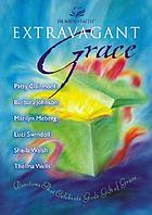 Extravagant grace : devotions that celebrate God's gift of grace