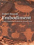 Embodiment : creative imagination in medicine, art, and travel