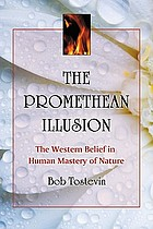 The Promethean illusion : the Western belief in human mastery of nature