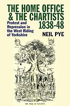 The Home Office & the Chartists, 1838-48 : protest and repression in the West Riding of Yorkshire