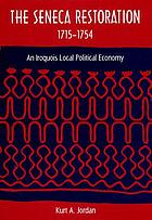 The Seneca restoration, 1715-1754 : an Iroquois local political economy