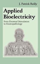 Applied bioelectricity : from electrical stimulation to electropathology