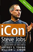 iCon : Steve Jobs, the greatest second act in the history of business
