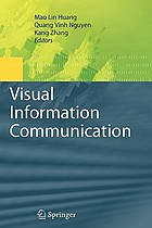 Visual Information Communication : [a collection of 24 chapters selected from more than 60 submissions to the VINCI'09-2009 Visual Information Communications International Conference, that is held in Sydney Australia, September 2009]
