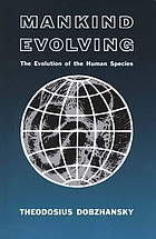 Mankind evolving : the evolution of the human species