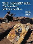 The longest war : the Iran-Iraq military conflict