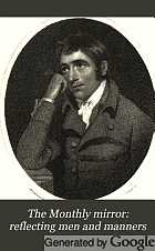 The Monthly mirror : reflecting men and manners : with strictures on their epitome, the stage.