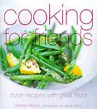 Cooking for friends : stylish recipes with great flavour