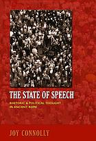 The state of speech : rhetoric and political thought in Ancient Rome