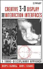 Creative 3-D display and interaction interfaces : a trans-disciplinary approach