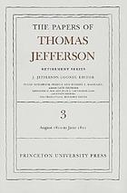 The papers of Thomas Jefferson / Retirement series / Thomas Jefferson Vol. 3, 12 August 1810 to 17 June 1811 / J. Jefferson Looney, ed. ; Susan Holbrook Perdue and Robert F. Haggard, associate eds ; Kristofer M. Ray and Julie L. Lautenschlager, assistant eds.