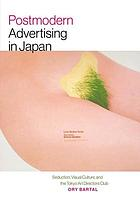 Postmodern Advertising in Japan: Seduction, Visual Culture, and the Tokyo Art Directors Club.
