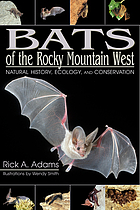 Bats of the Rocky Mountains West : natural history, ecology & conservation