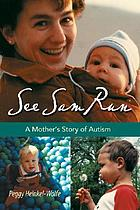 See Sam run : a mother's story of autism