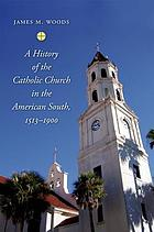 A history of the Catholic Church in the American South : 1513-1900