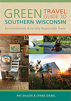 Green travel guide to southern Wisconsin : environmentally and socially responsible travel