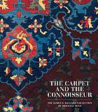 The carpet and the connoisseur : the James F. Ballard collection of oriental rugs