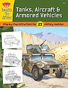 Learn to draw tanks, aircraft & armored vehicles : learn to draw 23 favorite subjects, step by easy step, shape by simple shape!