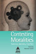 Contesting moralities : science, identity, conflict
