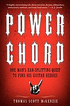 Power chord : one man's ear-splitting quest to find his guitar heroes