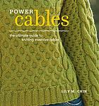 Power Cables : the Ultimate Guide to Knitting Inventive Cables.