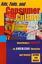 Ads, fads, and consumer culture : advertising's impact on American character and society