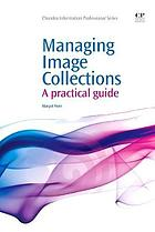Managing image collections : a practical guide