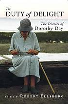 The duty of delight : the diaries of Dorothy Day